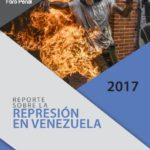 Reporte sobre la represión en Venezuela en 2017