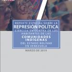 Reporte Especial- Represión Política contra Habitantes de Comunidades Indígenas en Bolívar-Venezuela. Marzo 2019