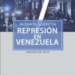 Reporte sobre la Represión en Venezuela. Marzo 2019