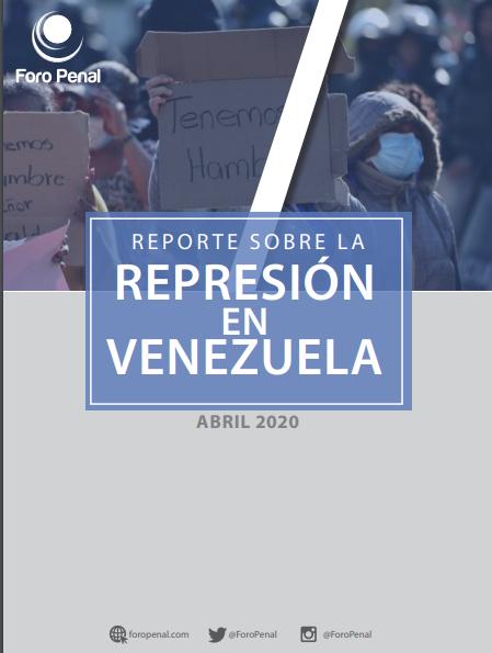 REPORTE SOBRE LA REPRESIÓN EN VENEZUELA. ABRIL 2020