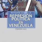 REPORTE SOBRE LA REPRESIÓN EN VENEZUELA. FEBRERO 2021
