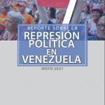 REPORTE SOBRE LA REPRESIÓN EN VENEZUELA. MAYO 2021