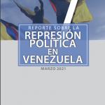 REPORTE SOBRE LA REPRESIÓN EN VENEZUELA. MARZO 2021