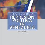 REPORTE SOBRE LA REPRESIÓN EN VENEZUELA. JULIO 2021