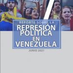 REPORTE SOBRE LA REPRESIÓN EN VENEZUELA. JUNIO 2021